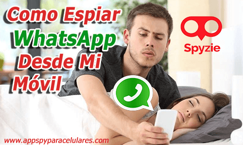 Como Espiar Whatsapp Desde Mi Movil, Espiar whatsapp con spyzie, espiar chat de whatsapp